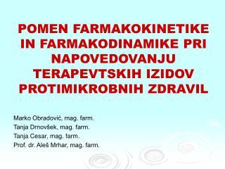 POMEN FARMAKOKINETIKE IN FARMAKODINAMIKE PRI NAPOVEDOVANJU TERAPEVTSKIH IZIDOV PROTIMIKROBNIH ZDRAVIL