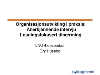 Organisasjonsutvikling i praksis:  Anerkjennende intervju  L sningsfokusert tiln rming