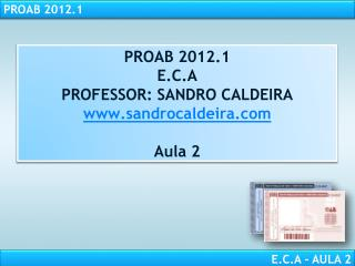 PROAB 2012.1 E.C.A PROFESSOR: SANDRO CALDEIRA sandrocaldeira  Aula 2