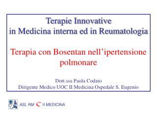Terapie Innovative  in Medicina interna ed in Reumatologia  Terapia con Bosentan nell ipertensione polmonare  Dott.ssa P