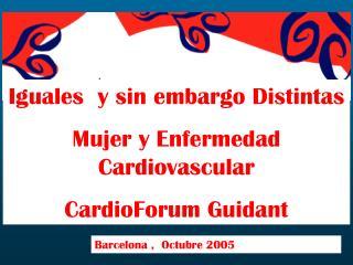 Iguales  y sin embargo Distintas Mujer y Enfermedad Cardiovascular  CardioForum Guidant