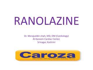 RANOLAZINE  Dr. Merajuddin shah, MD, DM Cardiology Al-Kareem Cardiac Center,  Srinagar, Kashmir