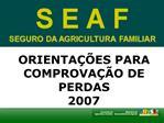 ORIENTA  ES PARA COMPROVA  O DE PERDAS 2007
