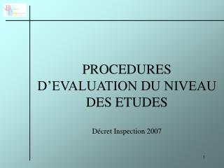 PROCEDURES D EVALUATION DU NIVEAU DES ETUDES  D cret Inspection 2007