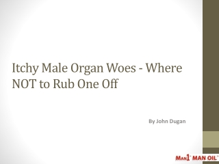 Itchy Male Organ Woes - Where NOT to Rub One Off