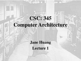 CSC: 345   Computer Architecture
