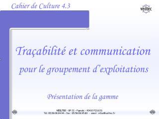 VEILTEC   BP 22   Pignada   40410 PISSOS T l. 05.58.08.94.94   fax : 05.58.08.95.80  -  email : infosveiltec.fr