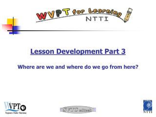 Lesson Development Part 3  Where are we and where do we go from here