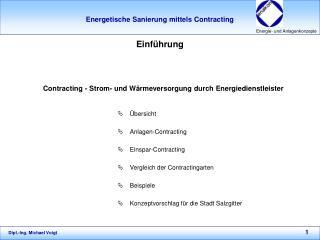 bersicht  Anlagen-Contracting  Einspar-Contracting  Vergleich der Contractingarten  Beispiele  Konzeptvorschlag f r die