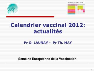 Calendrier vaccinal 2012: actualit s  Pr O. LAUNAY -  Pr Th. MAY