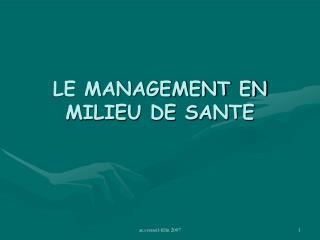 LE MANAGEMENT EN MILIEU DE SANTE