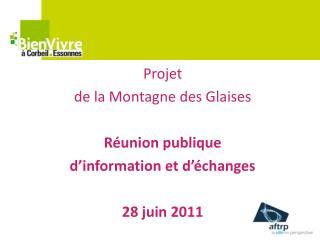 Projet  de la Montagne des Glaises  R union publique  d information et d  changes  28 juin 2011
