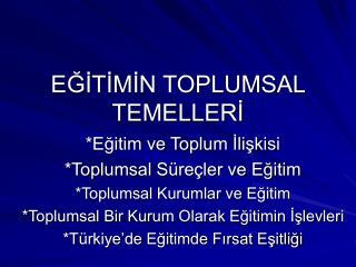 EGITIMIN TOPLUMSAL TEMELLERI
