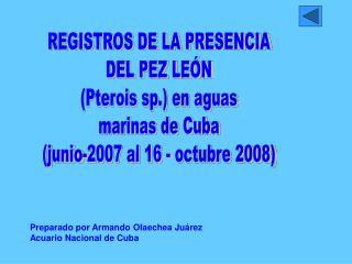 REGISTROS DE LA PRESENCIA DEL PEZ LE N Pterois sp. en aguas marinas de Cuba junio-2007 al 16 - octubre 2008
