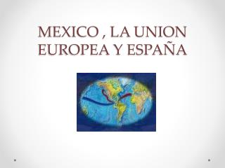 MEXICO , LA UNION EUROPEA Y ESPA A