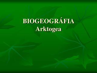 BIOGEOGR FIA  Arktogea