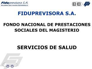FIDUPREVISORA S.A.  FONDO NACIONAL DE PRESTACIONES SOCIALES DEL MAGISTERIO    SERVICIOS DE SALUD