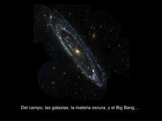 Del campo, las galaxias, la materia oscura, y el Big Bang