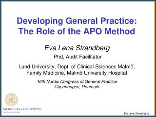 Developing General Practice: The Role of the APO Method  Eva Lena Strandberg  Phd, Audit Facilitator   Lund University,