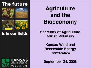 Agriculture  and the Bioeconomy  Secretary of Agriculture Adrian Polansky  Kansas Wind and Renewable Energy Conference
