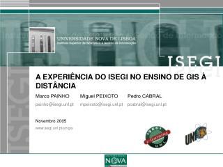 A EXPERI NCIA DO ISEGI NO ENSINO DE GIS   DIST NCIA Marco PAINHO  Miguel PEIXOTO   Pedro CABRAL   painhoisegi.unl.pt mpe