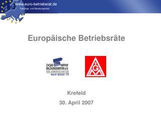 Europ ische Betriebsr te     Krefeld 30. April 2007