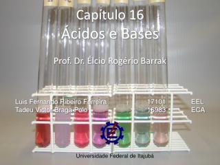 Cap tulo 16  cidos e Bases  Prof. Dr.  lcio Rog rio Barrak