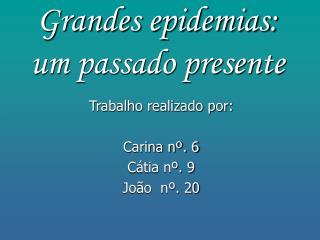Grandes epidemias: um passado presente