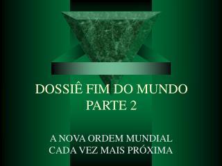DOSSI  FIM DO MUNDO PARTE 2