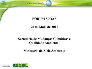F RUM SPOAS  26 de Maio de 2011   Secretaria de Mudan as Clim ticas e Qualidade Ambiental  Minist rio do Meio Ambiente