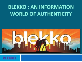 Blekko : An Information World Of Authenticity