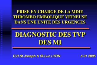 PRISE EN CHARGE DE LA MDIE THROMBO EMBOLIQUE VEINEUSE DANS UNE UNITE DES URGENCES  DIAGNOSTIC DES TVP DES MI