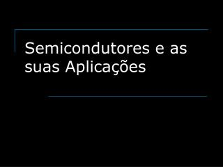 Semicondutores e as suas Aplica  es