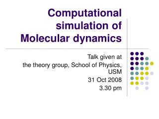 Computational simulation of   Molecular dynamics