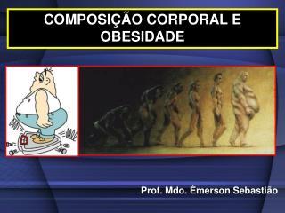 COMPOSI  O CORPORAL E OBESIDADE