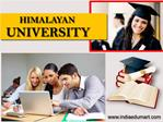Himalayan university A Pioneer to Quality Higher India