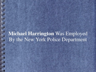 Michael Harrington Was Employed By the New York Police Depar