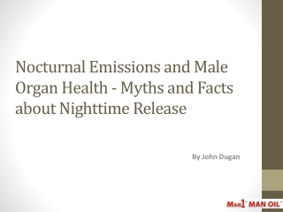Nocturnal Emissions and Male Organ Health - Myths and Facts