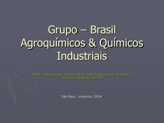 Grupo   Brasil Agroqu micos  Qu micos Industriais