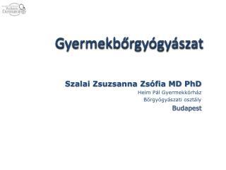 Szalai Zsuzsanna Zs fia MD PhD Heim P l Gyermekk rh z  Borgy gy szati oszt ly Budapest