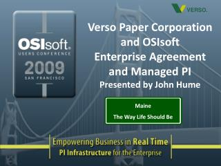 Verso Paper Corporation and OSIsoft Enterprise Agreement and Managed PI Presented by John Hume