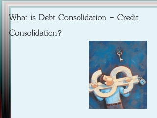 What is Debt Consolidation - Credit Consolidation?