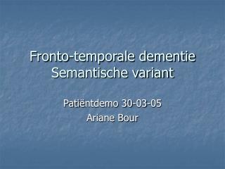 Fronto-temporale dementie Semantische variant
