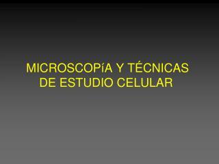 MICROSCOP A Y T CNICAS DE ESTUDIO CELULAR