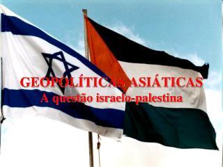 GEOPOL TICAS ASI TICAS A quest o israelo-palestina