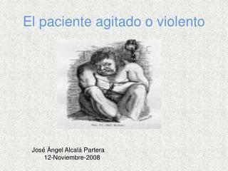El paciente agitado o violento