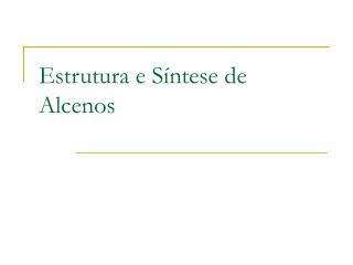 Estrutura e S ntese de Alcenos