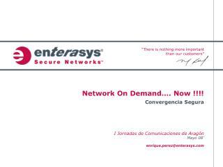 Network On Demand . Now   Convergencia Segura