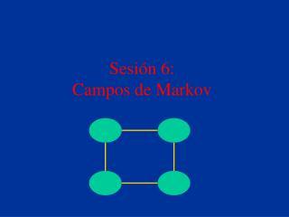 Sesi n 6:  Campos de Markov