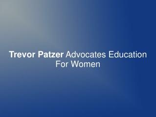 Trevor Patzer Advocates Education For Women
